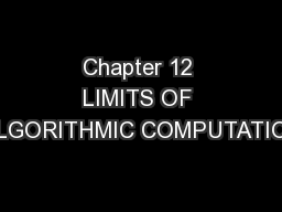 Chapter 12 LIMITS OF ALGORITHMIC COMPUTATION