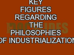 KEY FIGURES REGARDING THE PHILOSOPHIES OF INDUSTRIALIZATION