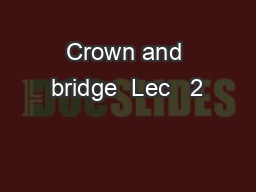 Crown and bridge  Lec   2