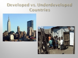 Developed vs. Underdeveloped Countries PowerPoint PPT Presentation
