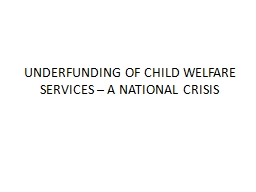 UNDERFUNDING OF CHILD WELFARE SERVICES – A NATIONAL CRISIS PowerPoint PPT Presentation