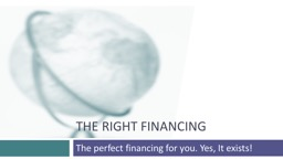 The right financing The perfect financing for you. Yes, It exists!