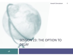 Session  23: The Option to delay