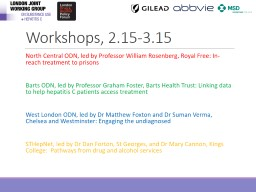Workshops, 2.15-3.15 North Central ODN, led by Professor William Rosenberg, Royal Free: In-reach tr