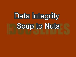 Data Integrity Soup to Nuts