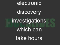 Email is increasingly targeted for electronic discovery investigations which can take hours days or even weeks of your valuable time