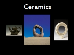 Ceramics Preparing Clay Before making anything with clay, whether by hand or on the pottery wheel,