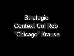 "Strategic Context Col Rob ""Chicago"" Krause"