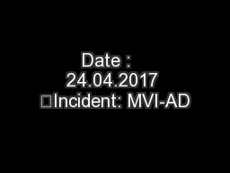 Date :   24.04.2017 	Incident: MVI-AD PowerPoint PPT Presentation