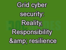 Grid cyber security: Reality, Responsibility & resilience