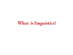 What is linguistics?  Linguistics is the