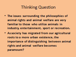Thinking Question The issues surrounding the philosophies of animal rights and animal welfare are v