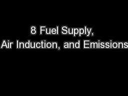8 Fuel Supply, Air Induction, and Emissions
