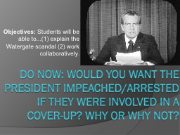 Do Now: Would you want the president impeached/arrested if they were involved in a cover-up? Why or PowerPoint PPT Presentation