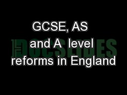 GCSE, AS  and A  level reforms in England
