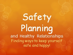 Safety Planning  Finding ways to keep yourself safe and happy! PowerPoint PPT Presentation