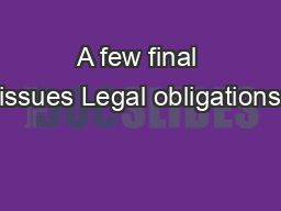 A few final issues Legal obligations