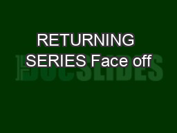 RETURNING SERIES Face off