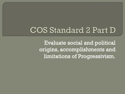 COS Standard 2 Part D Evaluate social and political origins, accomplishments and limitations of Pro