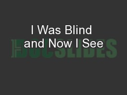 I Was Blind and Now I See