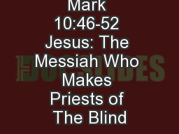 Mark 10:46-52 Jesus: The Messiah Who Makes Priests of The Blind