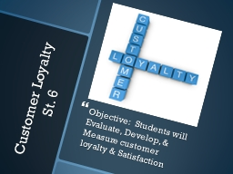 Customer Loyalty  St. 6 Objective:  Students will Evaluate, Develop, & Measure customer loyalty