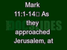 Mark 11:1-14 As  they approached Jerusalem, at