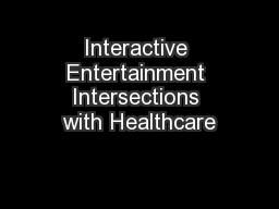 Interactive Entertainment Intersections with Healthcare