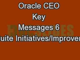Oracle CEO Key Messages 6 Key Suite Initiatives/Improvements