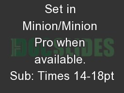 Set in Minion/Minion Pro when available. Sub: Times 14-18pt