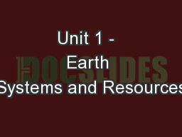 Unit 1 -  Earth Systems and Resources