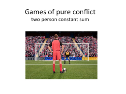 Games of pure conflict two person constant sum