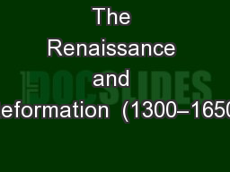 The Renaissance and Reformation  (1300–1650)