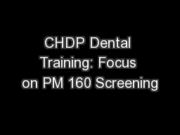 CHDP Dental Training: Focus on PM 160 Screening PowerPoint PPT Presentation