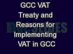 Highlights of GCC VAT Treaty and Reasons for Implementing VAT in GCC PowerPoint PPT Presentation