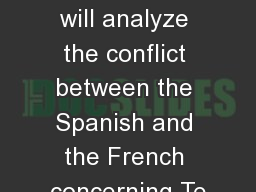 Missions This PowerPoint will analyze the conflict between the Spanish and the French concerning Te