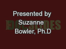 Presented by Suzanne  Bowler, Ph.D
