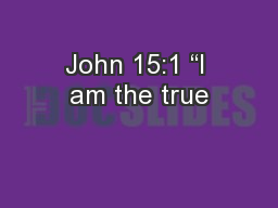 "John 15:1 ""I am the true"