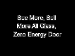 See More, Sell More All Glass, Zero Energy Door PowerPoint PPT Presentation
