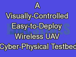 Up and Away: A Visually-Controlled Easy-to-Deploy Wireless UAV Cyber-Physical Testbed