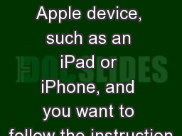 If you are using an Apple device, such as an iPad or iPhone, and you want to follow the instruction