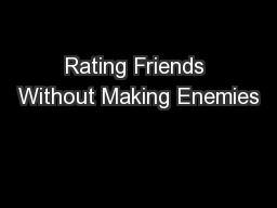 Rating Friends Without Making Enemies