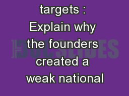Learning targets : Explain why the founders created a weak national