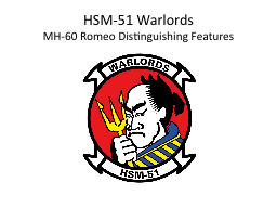 HSM-51 Warlords MH-60 Romeo Distinguishing Features PowerPoint PPT Presentation