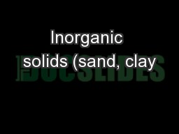 Inorganic solids (sand, clay PowerPoint PPT Presentation