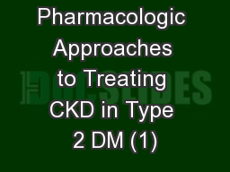 Pharmacologic Approaches to Treating CKD in Type 2 DM (1) PowerPoint PPT Presentation