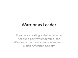 Warrior as Leader If you are creating a character who needs to portray leadership, the Warrior is t