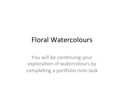 Floral  Watercolours You will be continuing your exploration of