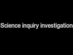 Science inquiry investigation PowerPoint PPT Presentation