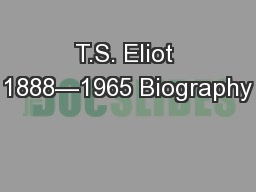 T.S. Eliot 1888—1965 Biography